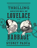 The thrilling adventures of Lovelace and Babbage : with interesting & curious anecdotes of celebrated and distinguished characters fully illustrating a variety of instructive and amusing scenes; as performed within and without the remarkable difference engine's cover